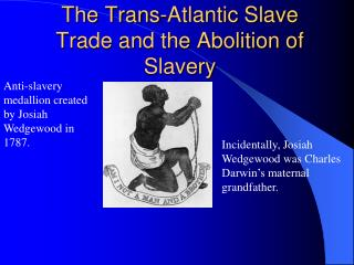 The Trans-Atlantic Slave Trade and the Abolition of Slavery