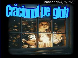 "Muzica :  ""Deck  the  Halls"""