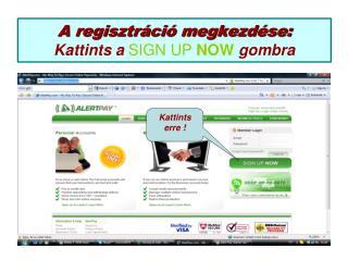 A regisztráció megkezdése: Kattints a  SIGN UP NOW  gombra