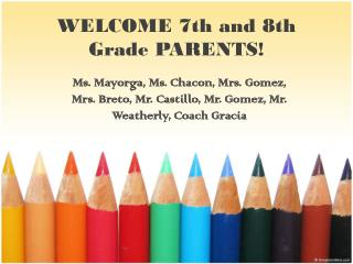 WELCOME 7th and 8th Grade PARENTS!