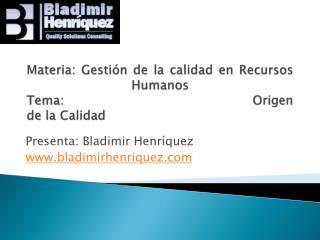 Materia: Gestión de la calidad en Recursos Humanos Tema: Origen de la Calidad