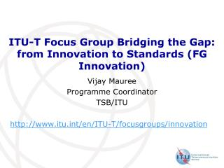 ITU-T Focus Group Bridging the Gap: from Innovation to Standards (FG Innovation)