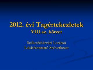 2012. évi Tagértekezletek VIII.sz . körzet