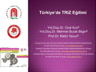 Yrd. Doç.Dr . Ünal Kurt 1 Yrd. Doç.Dr . Mehmet Burak Bilgin 2 Prof.Dr . Metin Yavuz 3