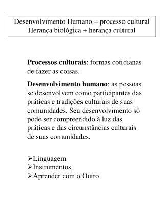 Processos culturais : formas cotidianas de fazer as coisas.
