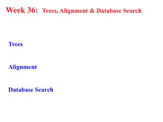 Week 36:   Trees, Alignment & Database Search