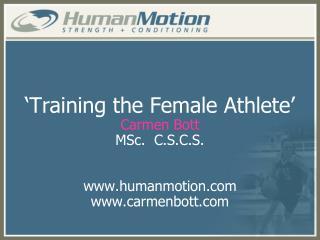 'Training the Female Athlete' Carmen Bott MSc.  C.S.C.S. humanmotion carmenbott