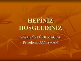 HEPİNİZ HOŞGELDİNİZ