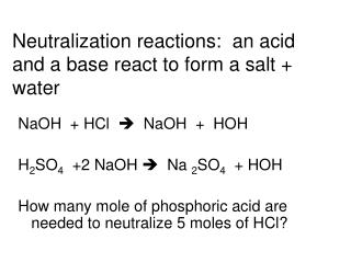 Neutralization reactions:  an acid and a base react to form a salt  water