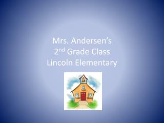 Mrs. Andersen's  2 nd  Grade Class Lincoln Elementary