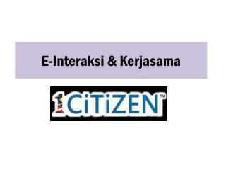 E- Interaksi  &  Kerjasama