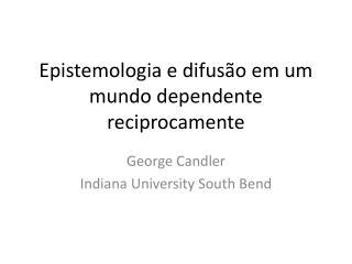Epistemologia e difusão em um mundo dependente reciprocamente