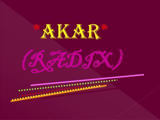 * AKAR * (RADIX)