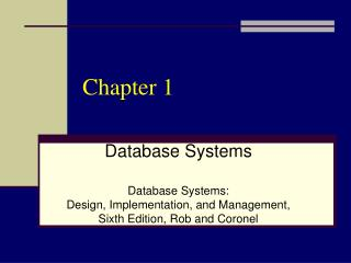 Database Systems   Database Systems:  Design, Implementation, and Management, Sixth Edition, Rob and Coronel
