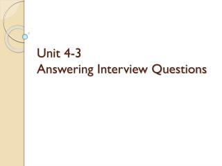 Unit 4-3 Answering Interview Questions