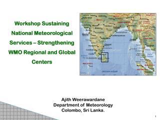 Ajith Weerawardane Department of Meteorology Colombo, Sri Lanka.