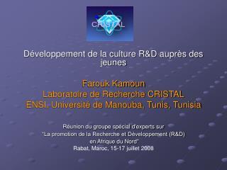 Développement de la culture R&D auprès des jeunes Farouk Kamoun Laboratoire de Recherche CRISTAL