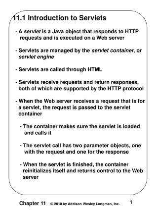 11.1 Introduction to Servlets   - A  servlet  is a Java object that responds to HTTP