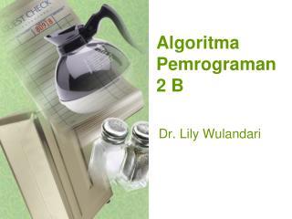 Algoritma Pemrograman  2 B