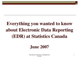 Everything you wanted to know about Electronic Data Reporting (EDR) at Statistics Canada June 2007