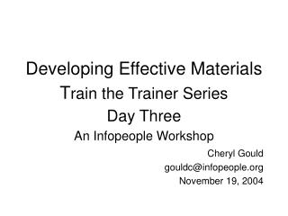 Developing Effective Materials T rain the Trainer Series Day Three An Infopeople Workshop