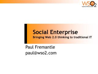 Social Enterprise	 Bringing Web 2.0 thinking to traditional IT