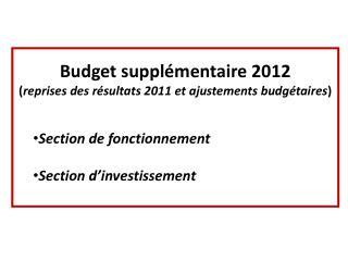 Budget supplémentaire 2012 ( reprises des résultats 2011 et ajustements budgétaires )