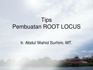 Tips  Pembuatan ROOT LOCUS