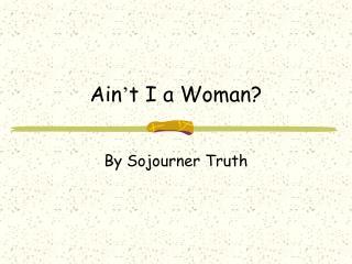 Ain ' t I a Woman?