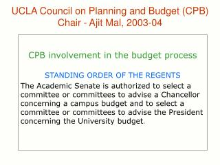 UCLA Council on Planning and Budget (CPB)  Chair - Ajit Mal, 2003-04