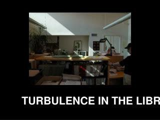 TURBULENCE IN THE LIBRARY