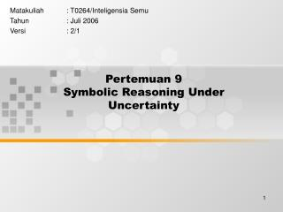 Pertemuan 9 Symbolic Reasoning Under Uncertainty