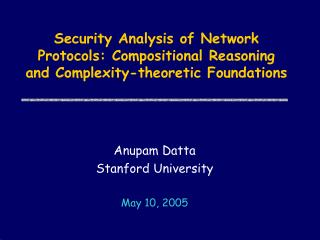 Anupam Datta Stanford University May 10, 2005