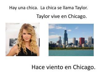 Hay una chica.  La chica se llama Taylor.
