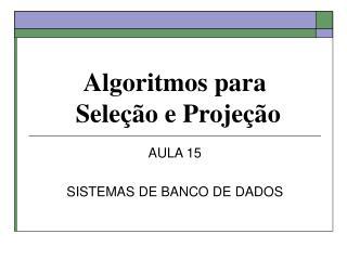 Algoritmos para  Seleção e Projeção