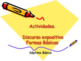 Actividades.  Discurso expositivo Formas Básicas