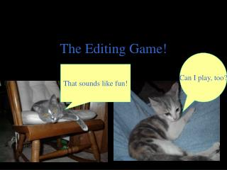 The Editing Game!