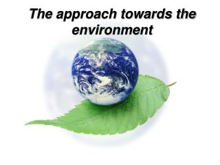 The approach towards the environment