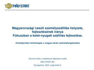 Somodi László, marketing és fejlesztési vezető MÁV-START ZRt. Nyíregyháza, 2009. szeptember 9.