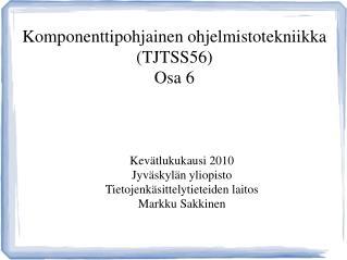 Komponenttipohjainen ohjelmistotekniikka (TJTSS56) Osa 6