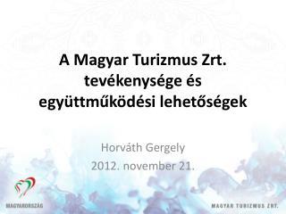 A Magyar Turizmus Zrt. tevékenysége és együttműködési lehetőségek