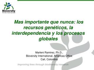 Mas importante que nunca:  los recursos genéticos, la interdependencia y los procesos globales