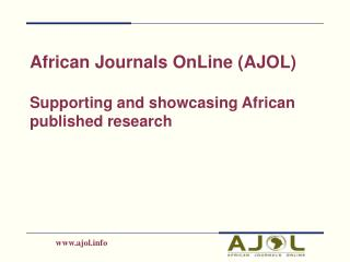 African Journals OnLine (AJOL) Supporting and showcasing African  published research