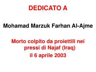 DEDICATO A Mohamad Marzuk Farhan Al-Ajme Morto colpito da proiettili nei pressi di Najaf (Iraq)
