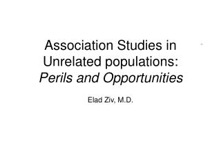 Association Studies in Unrelated populations: Perils and Opportunities