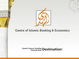 A Glance on Islamic Finance Abdul Samad AlHuda Centre of Islamic Banking & Economics (CIBE)