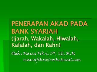 PENERAPAN AKAD PADA BANK SYARIAH (Ijarah, Wakalah, Hiwalah, Kafalah, dan Rahn)