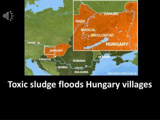 Toxic sludge floods Hungary villages