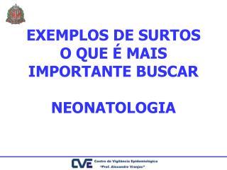 EXEMPLOS DE SURTOS O QUE É MAIS IMPORTANTE BUSCAR NEONATOLOGIA