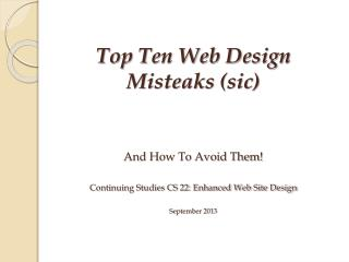 And How To Avoid Them! Continuing Studies CS 22: Enhanced Web Site Design September 2013